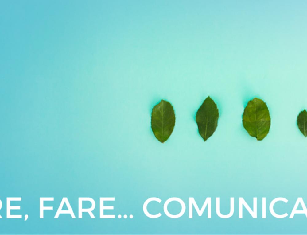 DIRE, FARE… COMUNICARE!